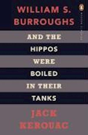 And the Hippos Were Boiled in Their Tanks af William S Burroughs, Jack Kerouac