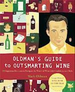 Oldman's Guide to Outsmarting Wine af Mark Oldman