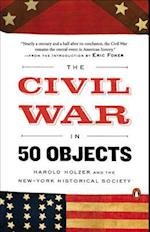 The Civil War in 50 Objects af New York Historical Society, Harold Holzer, New-York Historical Society