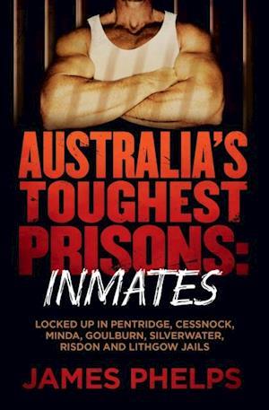 Australia's Toughest Prisons: Inmates af James Phelps