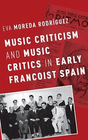 Bog, hardback Music Criticism and Music Critics in Early Francoist Spain af Eva Moreda Rodraiguez
