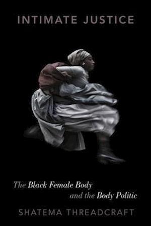 Bog, hardback Intimate Justice af Shatema Threadcraft
