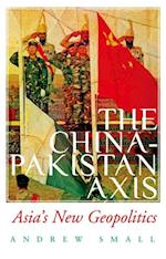 China-Pakistan Axis: Asia's New Geopolitics af Andrew Small