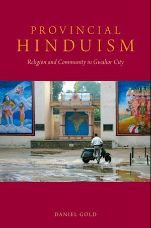 Provincial Hinduism: Religion and Community in Gwalior City af Daniel Gold