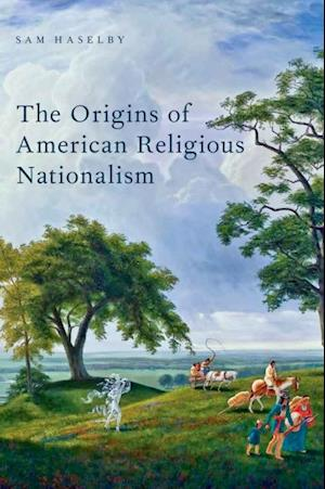Origins of American Religious Nationalism af Sam Haselby