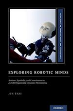 Exploring Robotic Minds (Oxford Series on Cognitive Models and Architectures)