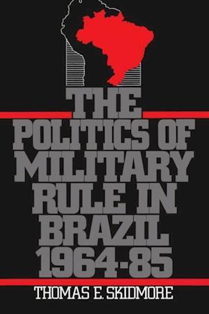 Politics of Military Rule in Brazil, 1964-1985 af Thomas E. Skidmore