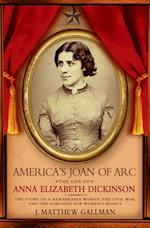 Americas Joan of Arc: The Life of Anna Elizabeth Dickinson af J. Matthew Gallman