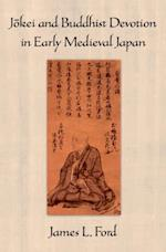 Jokei and Buddhist Devotion in Early Medieval Japan af James L. Ford