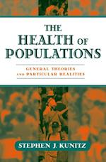 Health of Populations: General Theories and Particular Realities af Stephen J. Kunitz