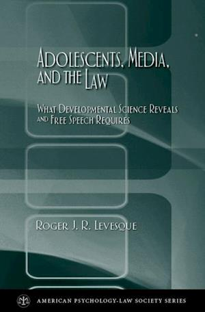Adolescents, Media, and the Law: What Developmental Science Reveals and Free Speech Requires af Roger J. R. Levesque