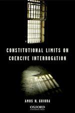 Constitutional Limits on Coercive Interrogation af Amos N. Guiora