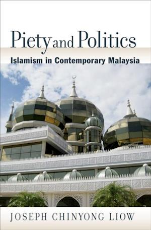 Piety and Politics: Islamism in Contemporary Malaysia af Joseph Chinyong Liow