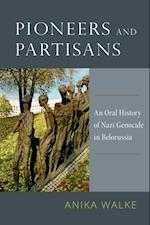 Pioneers and Partisans: An Oral History of Nazi Genocide in Belorussia af Anika Walke