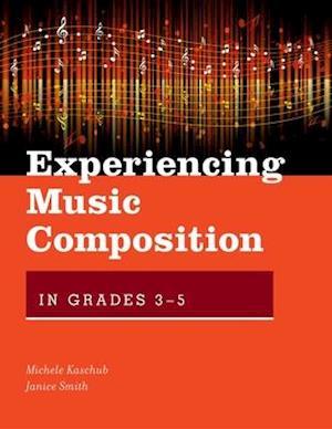 Bog, paperback Experiencing Music Composition in Grades 3-5 af Michele Kaschub