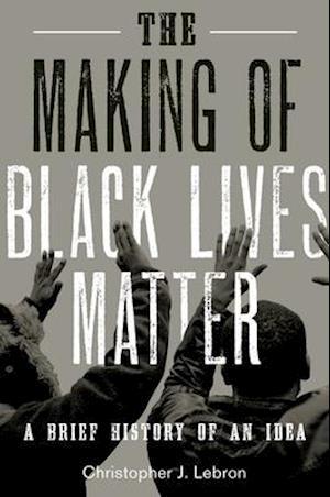 Bog, hardback The Making of Black Lives Matter af Christopher J. Lebron