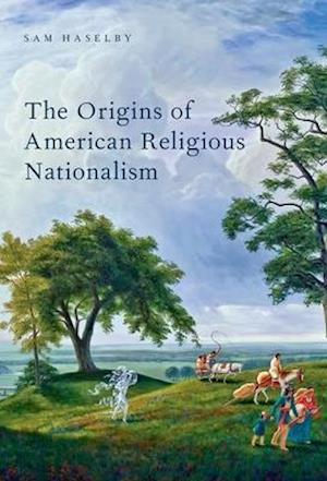 Bog, paperback The Origins of American Religious Nationalism af Sam Haselby