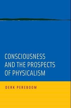Bog, paperback Consciousness and the Prospects of Physicalism af Derk Pereboom