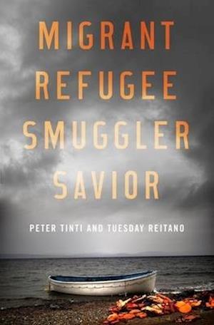 Bog, hardback Migrant, Refugee, Smuggler, Savior af Peter Tinti, Tuesday Reitano