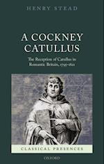 Cockney Catullus: The Reception of Catullus in Romantic Britain, 1795-1821 af Henry Stead