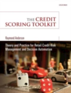 Credit Scoring Toolkit: Theory and Practice for Retail Credit Risk Management and Decision Automation af Raymond Anderson