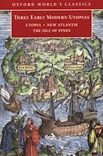 Three Early Modern Utopias: Thomas More: Utopia / Francis Bacon: New Atlantis / Henry Neville: The Isle of Pines af Thomas More