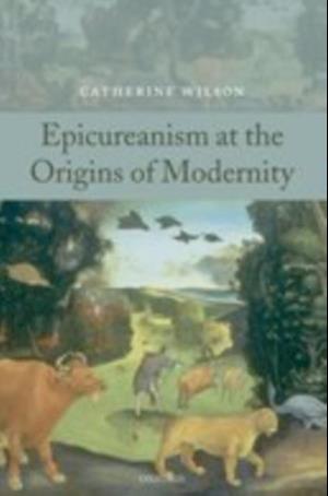 Epicureanism at the Origins of Modernity af Catherine Wilson