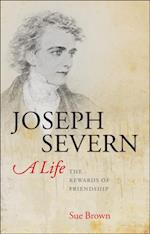 Joseph Severn, A Life: The Rewards of Friendship af Sue Brown