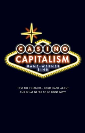 Casino Capitalism: How the Financial Crisis Came About and What Needs to be Done Now af Hans-Werner Sinn