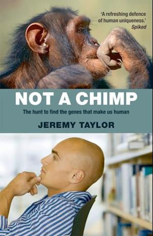 Not a Chimp: The hunt to find the genes that make us human af Jeremy Taylor