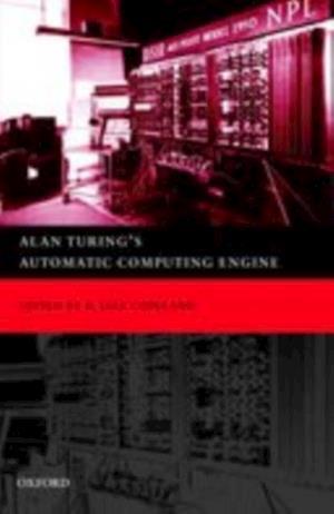Alan Turing's Automatic Computing Engine: The Master Codebreaker's Struggle to Build the Modern Computer af Sir James George Frazer