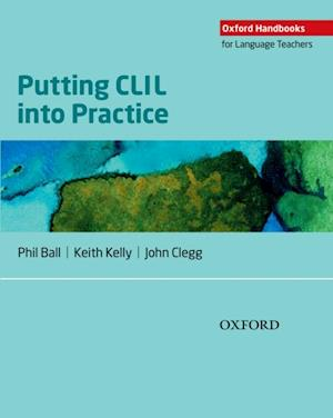 Oxford Handbooks for Language Teachers: Putting CLIL into Practice af Phil Ball, John Clegg, Keith Kelly