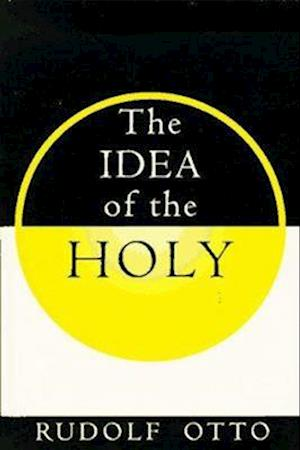 The Idea of the Holy af John W Harvey, Rudolf Otto
