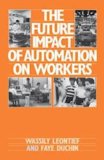 The Future Impact of Automation on Workers af Wassily Leontief, Faye Duchin, Wassily W. Leontief