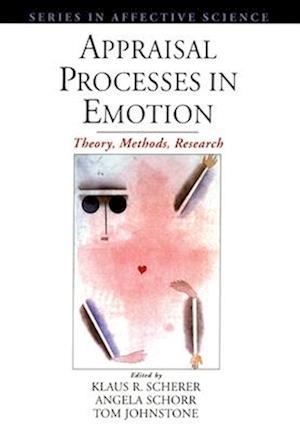 Appraisal Processes in Emotion af Klaus R Scherer, Et Al, Angela Schorr