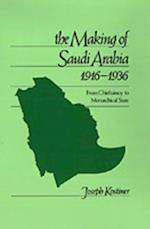 Making of Saudi Arabia, 1916-1936: From Chieftaincy to Monarchical State af Joseph Kostiner
