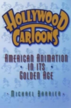 Hollywood Cartoons: American Animation in Its Golden Age af Michael Barrier