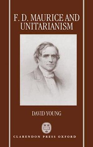 F.D.Maurice and Unitarianism af David Young