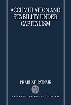 Accumulation and Stability Under Capitalism af Prabhat Patnaik