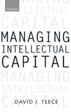 Managing Intellectual Capital af David J. Teece