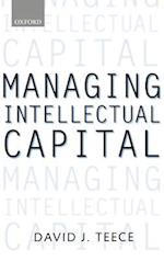 Managing Intellectual Capital af David J. Teece