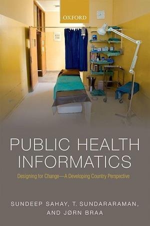 Bog, paperback Public Health Informatics af Sundeep Sahay, T. Sundararaman, Jorn Braa