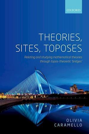 Bog, hardback Theories, Sites, Toposes af Olivia Caramello