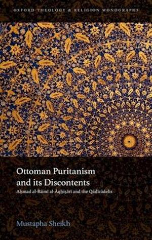 Bog, hardback Ottoman Puritanism and its Discontents af Mustapha Sheikh