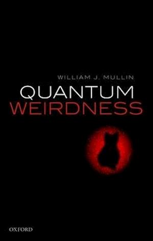 Bog, hardback Quantum Weirdness af William J. Mullin