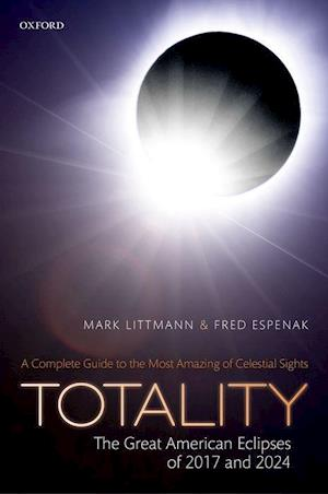 Bog, hardback Totality: The Great American Eclipses of 2017 and 2024 af Mark Littmann