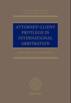 Bog, hardback Attorney-Client Privilege in International Arbitration af Annabelle Mockesch