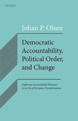 Bog, hardback Democratic Accountability, Political Order, and Change af Johan P. Olsen