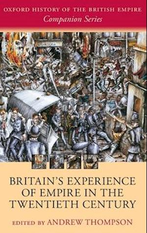 Britain's Experience of Empire in the Twentieth Century af Andrew Thompson, Andrew S Thompson