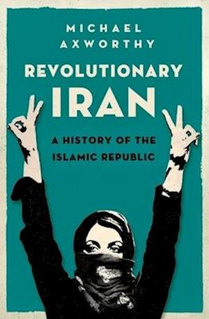 Revolutionary Iran af Michael Axworthy